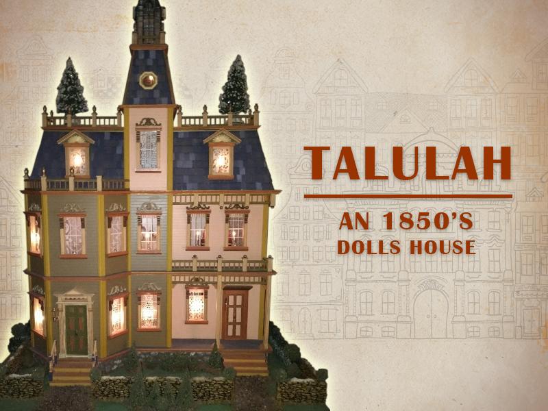 Talulah, An 1850's Dolls House