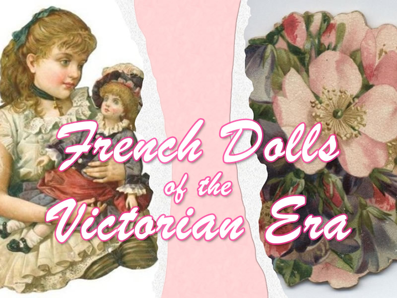 French Dolls of the Victorian Period - French Doll Makers from 1860-1920