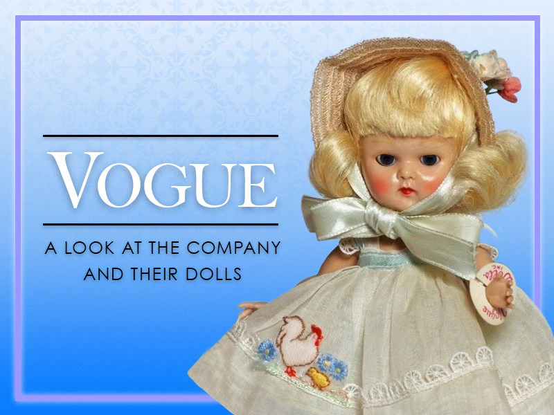 Vogue: A Look at the Company and Their Dolls